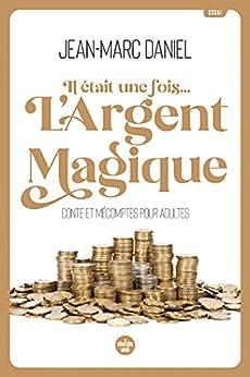 Il était une fois... l'argent magique - Conte et mécomptes pour adultes par [Jean-Marc DANIEL]