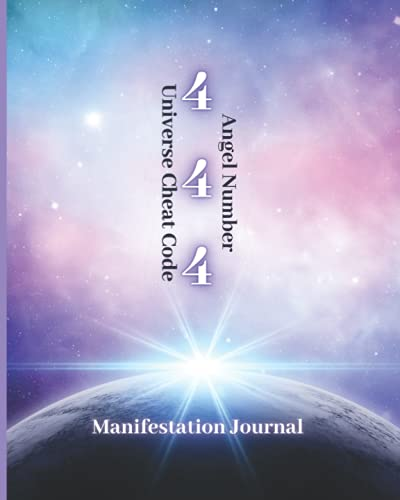 Manifestation Journal Universe Cheat Code 444: Perfect Manifestation For the law of attraction Noteb