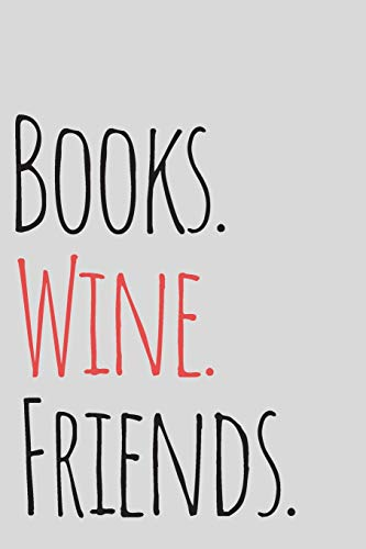 Books. Wine. Friends. Book Club Journal: A Notebook for Book Clubs for Wine Lovers and Readers