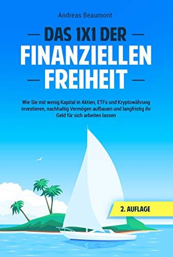 Das 1x1 der Finanziellen Freiheit: Wie Sie mit wenig Kapital in Aktien, ETFs und Kryptowährung investieren, nachhaltig Vermögen aufbauen und langfristig ... für sich arbeiten lassen (German Edition)