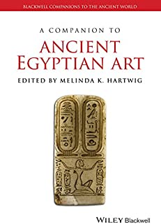 A Companion to Ancient Egyptian Art (Blackwell Companions to the Ancient World Book 109)
