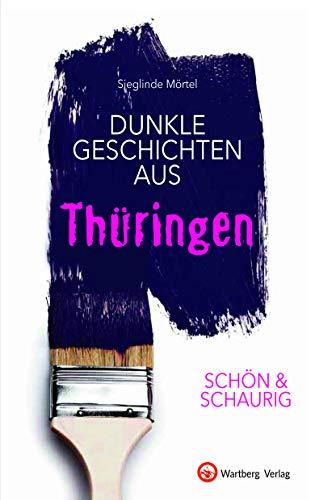 SCHÖN & SCHAURIG - Dunkle Geschichten aus Thüringen (Geschichten und Anekdoten)