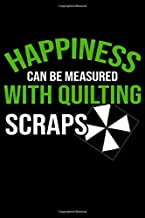 Happiness Can be measured with quilting Scraps: Quilting Project Journal Notebook Gifts. Best Quilting Project Journal Notebook for Quilters who loves ... perfect Project Journal Gifts For Quilters.