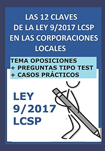 Las 12 claves de la ley 9/2017 LCSP en las Corporaciones Locales: La contratación del sector público en la administración local. Para opositores. (Oposiciones Administración Local)