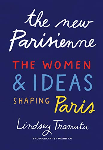 The New Parisienne: The Women & Ideas Shaping Paris: The Women and Ideas Shaping Paris (English Edition)