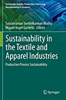 Sustainability in the Textile and Apparel Industries: Production Process Sustainability (Sustainable Textiles: Production, Processing, Manufacturing & Chemistry)