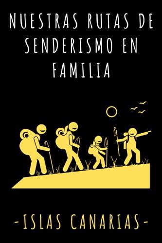 Nuestras Rutas De Senderismo En Familia - Islas Canarias: Libro De Registro Con Plantillas Prediseñadas Para Poder Rellenar Con Todos Los Detalles De Vuestras Excursiones Y Rutas