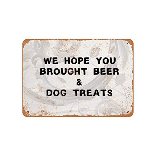 Lplpol Aluminum Sign, We Hope You Brought Beer and Dog Treats Vintage Look Metal Sign, Public Sign, Street Decoration Sign, 11.8x17.8 Inches