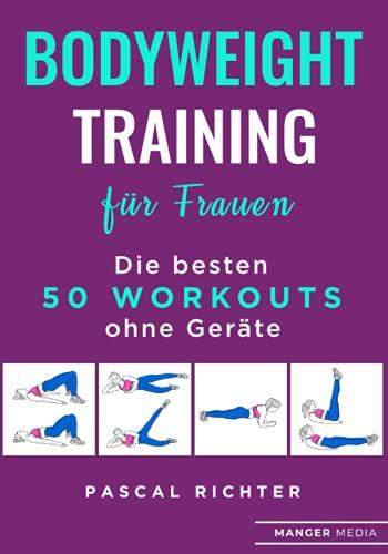 Bodyweight Training für Frauen: Die besten 50 Workouts ohne Geräte