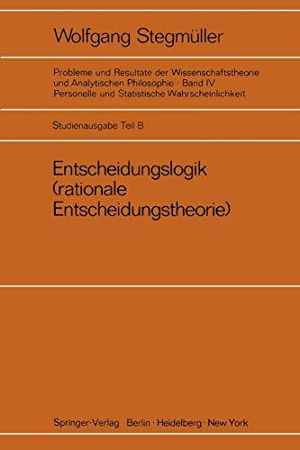 Entscheidungslogik (rationale Entscheidungstheorie) (Probleme und Resultate der Wissenschaftstheorie und Analytischen Philosophie (4 / B))