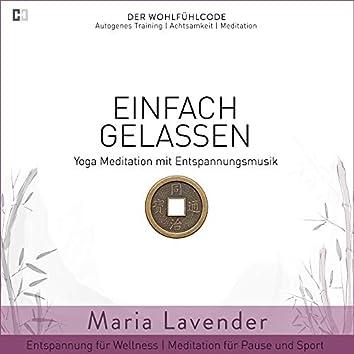 Einfach Gelassen | Yoga Meditation mit Entspannungsmusik | Entspannung für Wellness | Meditation für Pause und Sport (DER WOHLFÜHLCODE | Autogenes Training | Achtsamkeit | Yoga Meditation)