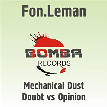 Mechanical Dust / Doubt vs Opinion