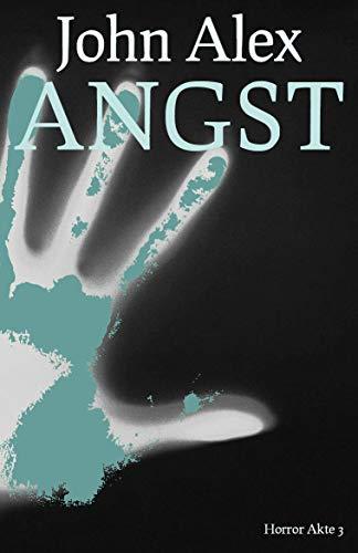 Angst: Die kalte Hand aus meinem Alptraum (Horror Akte 3)