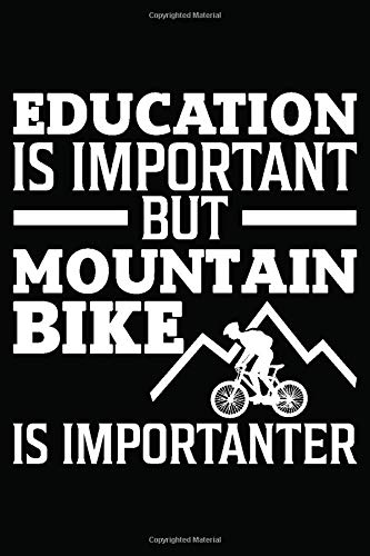 Education Is Important But Mountain Bike Is Importanter: Dot Grid Graph Paper Bicycle Log Journal |Daily Training, Touring And Travel Notebook For ... | 120 Pages, 6X9 Inch, Soft Cover With Matte