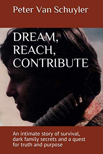 Download DREAM, REACH, CONTRIBUTE: An Intimate Story Of Survival, Dark Family Secrets And A Quest For Truth And Purpose 