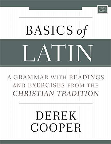 Basics of Latin: A Grammar with Readings and Exercises from the Christian Tradition (English Edition)