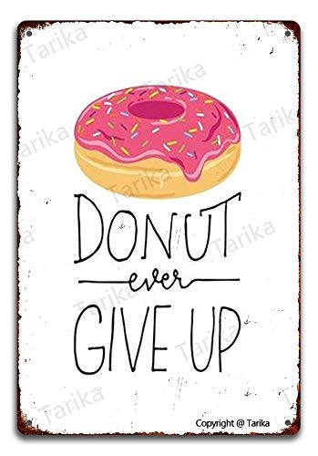 Donut Ever Give Up Metal 8X12 Inch Retro Look Decoration Painting Sign for Home Kitchen Bathroom Farm Garden Garage Inspirational Quotes Wall Decor