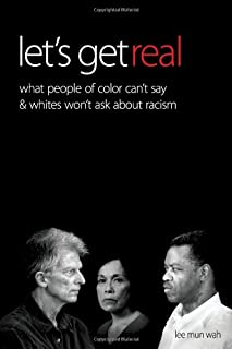 Let's Get Real: What People of Color Can't Say and Whites Won't Ask About Racism