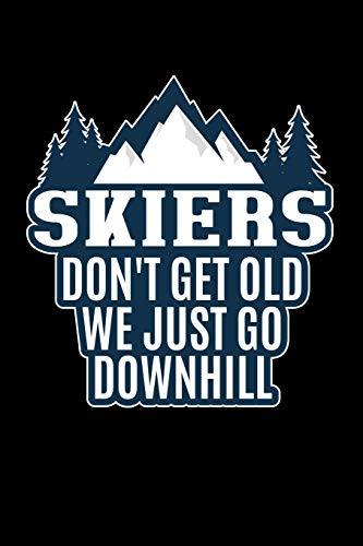 Skiers Don't Get Old, We Just Go Downhill: Blank Lined Journal