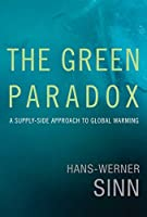 The Green Paradox: A Supply-Side Approach to Global Warming (The MIT Press)