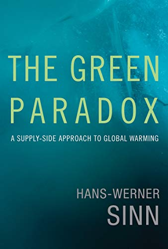 The Green Paradox: A Supply-Side Approach to Global Warming (Mit Press)