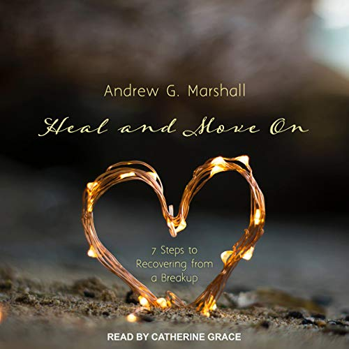 Heal and Move On     Seven Steps to Recovering from a Breakup              By:                                                                                                                                 Andrew G. Marshall                               Narrated by:                                                                                                                                 Catherine Grace                      Length: 3 hrs and 59 mins     Not rated yet     Overall 0.0