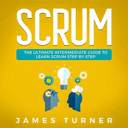Scrum: The Ultimate Intermediate Guide to Learn Scrum Step by Step cover art