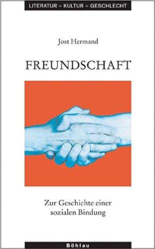 Freundschaft: Zur Geschichte einer sozialen Bindung (Literatur - Kultur - Geschlecht / Studien zur Literatur- und Kulturgeschichte. Kleine Reihe, Band 22)