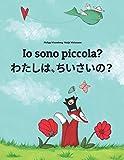 Io sono piccola? わたし、ちいさい?: Libro illustrato per bambini: italiano-giapponese (Edizione bilingue)