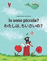 Io sono piccola? わたし、ちいさい?: Libro illustrato per bambini: italiano-giapponese (Edizione bilingue) (Un Libro Per Bambini Per Ogni Paese del Mondo)