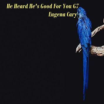 He Heard He's Good for You G7
