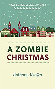 A Zombie Christmas: The Mike Beem Chronicles Volume One by [Anthony Renfro]