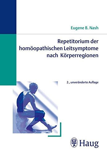 Repetitorium der homöopathischen Leitsymptome nach Körperregionen: Ein Symptomen-Brevier von Dr. med. E.B. Nash