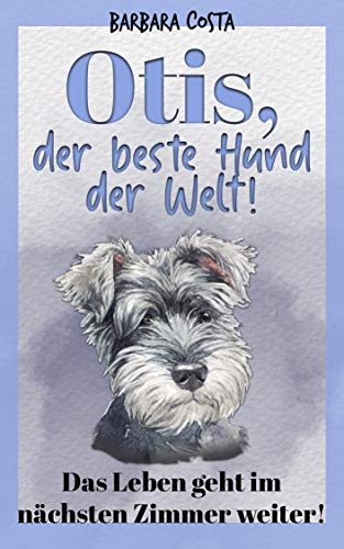 Otis, der beste Hund der Welt!: Das Leben geht im nächsten Zimmer weiter!