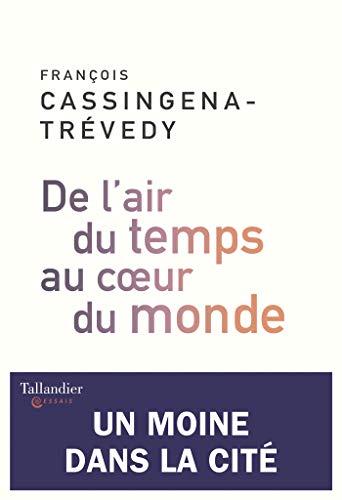 De l'air du temps au cœur du monde: Un moine dans la cité (Essais) (French Edition)
