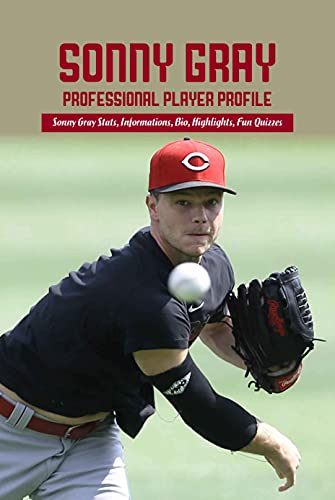 Sonny Gray Professional Player Profile: Sonny Gray Stats, Informations, Bio, Highlights, Fun Quizzes: Sonny Gray MLB Player Stats (English Edition)