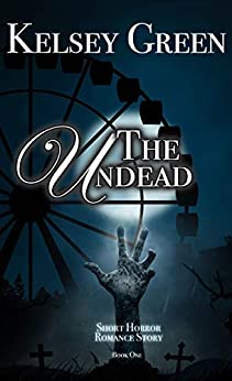The Undead: Horror Romance Story by [Kelsey Green]