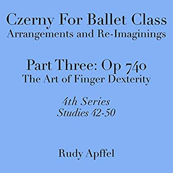 Czerny for Ballet Class, Arrangements and Re-Imaginings, Pt. Three, Op. 740: 4th Series: Studies 42-50