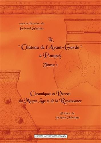 Le Château de l'Avant-Garde à Pompey : Tome 1, Céramiques et verres du Moyen Age et de la Renaissance