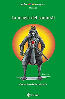 La magia del samurái (ebook) (Castellano - A PARTIR DE 10 AÑOS - ALTAMAR) (Spanish Edition) by [César Fernández García, Fátima García]