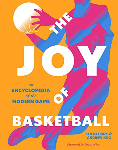 The Joy of Basketball: An Encyclopedia of the Modern Game