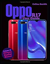 Oppo R17 User Guide: Ultimate Useful Manual; A guide you should buy with your phone