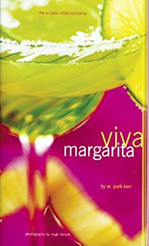 Viva Margarita: Fabulous Fiestas in a Glass, Munchies, and More by [W. Park Kerr, Leigh Beisch]