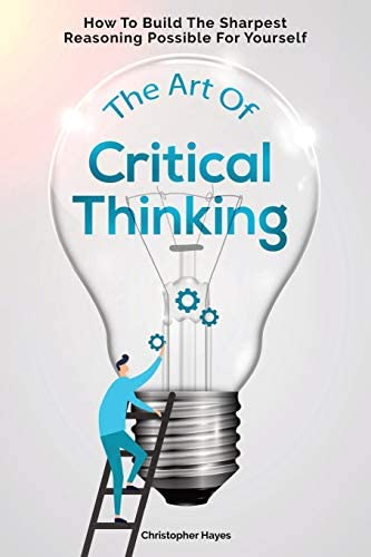 The Art Of Critical Thinking How To Build The Sharpest Reasoning Possible For Yourself product image