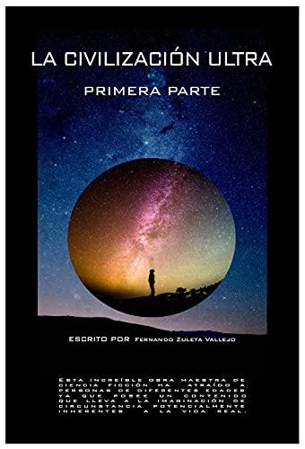 LA CIVILIZACION ULTRA: PRIMERA PARTE (Spanish Edition)