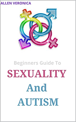 Beginners Guide To SEXUALITY And AUTISM (English Edition)