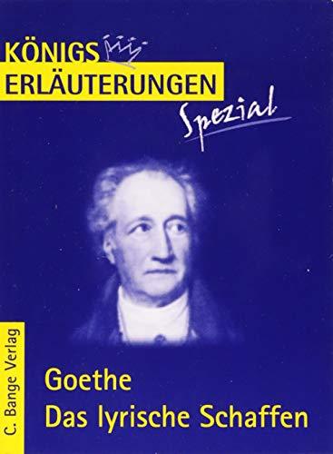 Goethe. Das lyrische Schaffen.: Interpretationen zu den wichtigsten Gedichten (Königs Erläuterungen. Spezial)