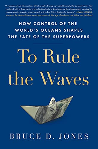 Image of To Rule the Waves: How Control of the World's Oceans Shapes the Fate of the Superpowers