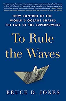 To Rule the Waves: How Control of the World's Oceans Shapes the Fate of the Superpowers by [Bruce Jones]