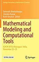 Mathematical Modeling and Computational Tools: ICACM 2018, Kharagpur, India, November 23–25 (Springer Proceedings in Mathematics & Statistics (320))